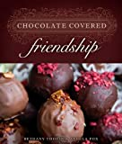 Chocolate Covered Friendship, Bethany Thouin and Angela Fox, 1404105255