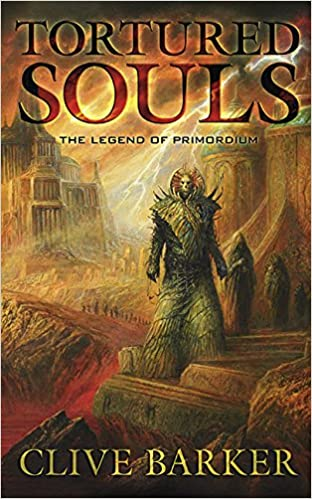 Tortured Souls: The Legend of Primordium: Clive Barker, Bob