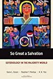 So Great a Salvation: Soteriology in the Majority World (Majority World Theology (MWT))
