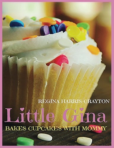 Little Gina Bakes Cupcakes With Mommy: You Deserve A Cupcake (Volume 1) by Regina Harris-Crayton