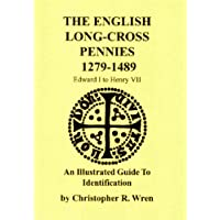 The English Long-Cross Pennies 1279-1489: An Illustrated Guide to Identification