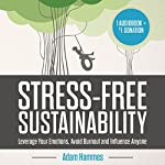 Stress-Free Sustainability: Leverage Your Emotions, Avoid Burnout, and Influence Anyone | Adam Hammes
