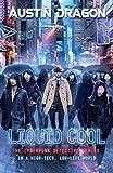 Liquid Cool: The Cyberpunk Detective Series (Liquid Cool Book 1) Picture