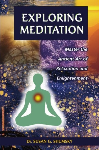 Exploring Meditation: Master the Ancient Art of Relaxation and Enlightenment pdf epub