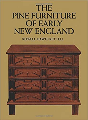 The Pine Furniture Of Early New England Russell H Kettell