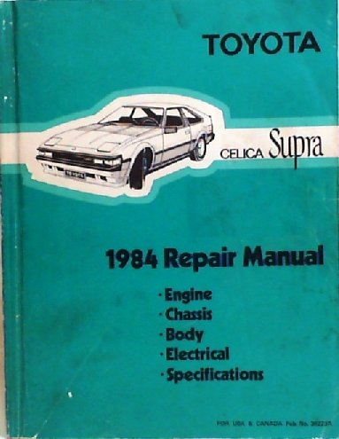 1984 Toyota Celica Supra Repair Manual: Engine, Chassis, Body, Electrical, Specifications.