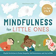Mindfulness for Little Ones: Playful Activities to Foster Empathy, Self-Awareness, and Joy in Kids