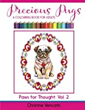 Precious Pugs: A Lap Dog Colouring Book for Adults (Paws for Thought) (Volume 2)