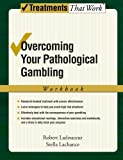 Overcoming Your Pathological Gambling, Robert Ladouceur and Stella Lachance, 0195317017