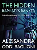 The Hidden Raphael's Banker (The Art and Finance Mystery Series Book 1)