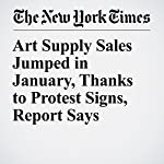 Art Supply Sales Jumped in January, Thanks to Protest Signs, Report Says | Christopher Mele