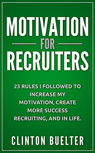 Technical Life - Motivation For Recruiters: 23 Rules I Followed To Increase My Motivation, Create More Success Recruiting, And In Life.