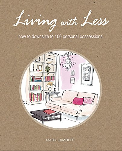 Living with Less: How to downsize to 100 personal possessions ebook