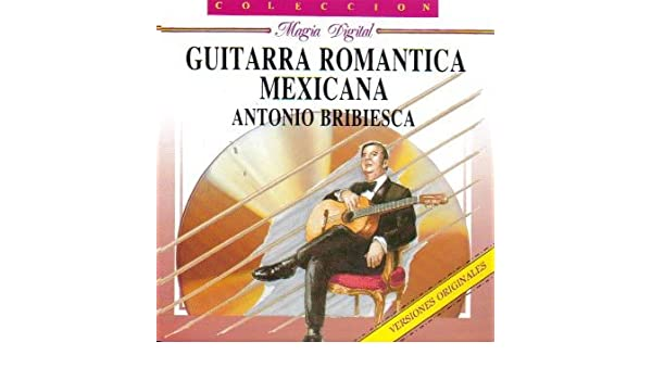 Guitarra Romantica Mexicana: Bribiesca, Antonio: Amazon.es: Música