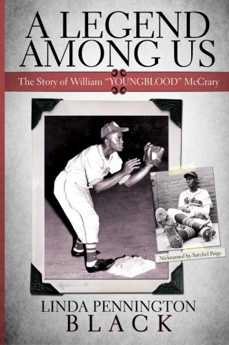 "Read Online A Legend Among Us: The story of William ""Youngblood"" McCrary of the Negro Baseball League Kansas City Monarchs ebook"