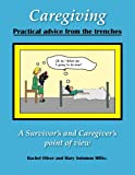img - for Caregiving Practical Advice from the Trenches: A Survivor and Caregiver point of view book / textbook / text book