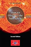 How to Observe the Sun Safely, Macdonald, Lee, 1461438241