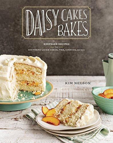 Daisy Cakes Bakes: Keepsake Recipes for Southern Layer Cakes, Pies, Cookies, and More cover