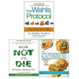 Books : Wahls Protocol, How Not To Die, The Anti-inflammatory & Autoimmune Cookbook 3 Books Collection Set