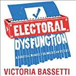 Electoral Dysfunction: A Survival Manual for American Voters | Victoria Bassetti