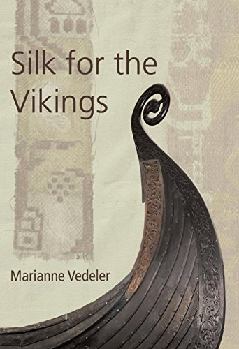 Silk for the Vikings (Ancient Textiles Series Book 15)