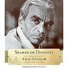 Sparks of Divinity: The Teachings of B. K. S. Iyengar