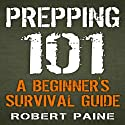 Prepping 101: A Beginner's Survival Guide Audiobook by Robert Paine Narrated by Daniel Penz