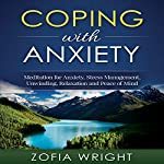 Coping with Anxiety: Meditation for Anxiety, Stress Management, Unwinding, Relaxation and Peace of Mind | Zofia Wright