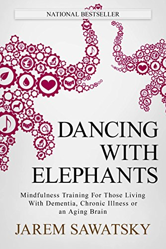 Pdf Fitness Dancing with Elephants: Mindfulness Training For Those Living With Dementia, Chronic Illness or an Aging Brain (How to Die Smiling Book 1)