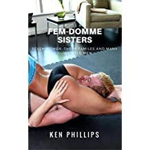 Fem-Domme Sisters: Seven Women, Three Families and Many Humiliated Men