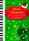 Merry Christmas für Klavier, Keyboard oder Gitarre: Die 45 beliebtesten und schönsten Weihnachtslieder - leicht arrangiert