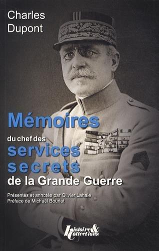 Charles Dupont: Memoires du chef des Services Secrets Francais Durant la Grande Guerre (French Edition)