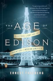 The Age of Edison: Electric Light and the Invention of Modern America (Penguin History American Life)