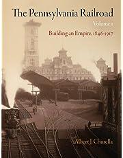 The Pennsylvania Railroad, Volume 1: Building an Empire, 1846-1917