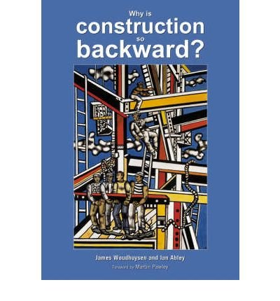 Download [(Why is Construction So Backward?: .. & What We Can Do About it )] [Author: James Woudhuysen] [Mar-2004] pdf epub