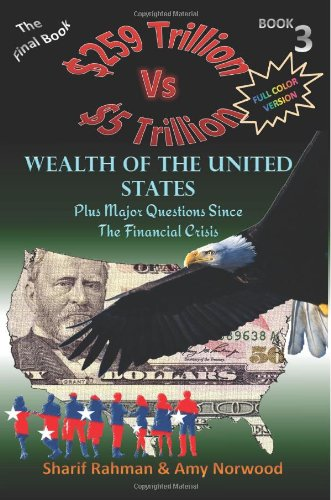 Wealth of The United States, Plus Major Questions Since The Financial Crisis [Full Color]: 259 TRILLION VS 5 TRILLION (Why America Is Far From ... System Illustrated & Explained) (Volume 3) ebook