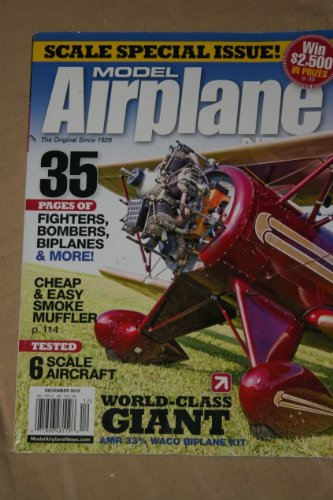 Model Airplane Magazsine. Scale Special Issue! December 2010. (35 PAGES OF FIGHTERS, BOMBERS, BIPLANES AND MORE; SMOKE MUFFLER; TESTED 6 SCALE AIRCRAFT; WORL CLASS GIANT AMR CC% WACO BIPLANE KIT, 138)
