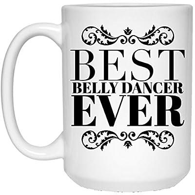 Best Belly Dancer Ever Mug - Gift Idea - Ceramic Coffee Cup 15 oz