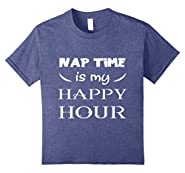 Nap time is my happy hour - Funny quotes T shirt