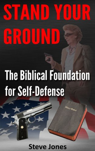 Stand Your Ground: The Biblical Foundation For Self-Defense by [Jones, Steve]