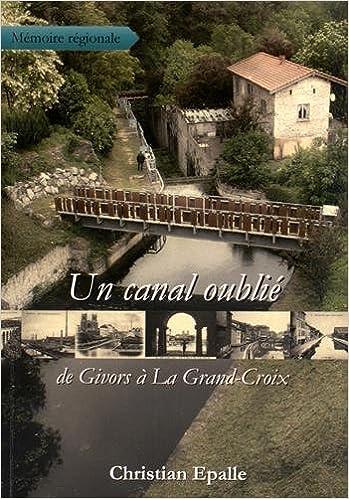 Lire un Un canal oublié, de Givors à La Grand-Croix epub, pdf