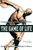 img - for The Game of Life: College Sports and Educational Values (The William G. Bowen Memorial Series in Higher Education) book / textbook / text book