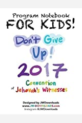 FOR KIDS! Ages 6+ Don't Give Up 2017 Regional Convention of Jehovah's Witnesses Program Notebook Paperback