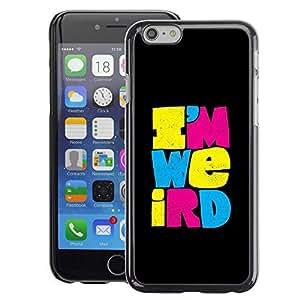 A-type Arte & diseño plástico duro Fundas Cover Cubre Hard Case Cover para Apple (4.7 inches!!!) iPhone 6 / 6S (I'M Weird Weirdo Different Black Text)
