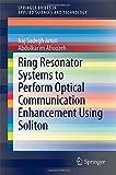 Ring Resonator Systems to Perform Optical Communication Enhancement Using Soliton, Sadegh Amiri, Iraj and Afroozeh, A., 9812871969