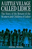 A Little Village Called Lidice: The Story of the the Return of the Women and Children of Lidice