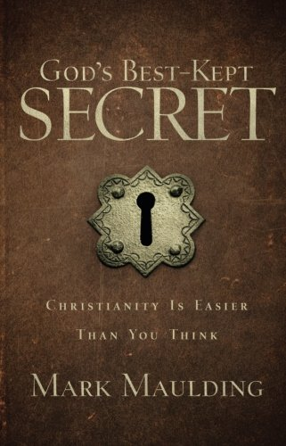 God's Best-Kept Secret: Christianity Is Easier Than You Think