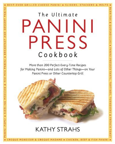 The Ultimate Panini Press Cookbook( More Than 200 Perfect-Every-Time Recipes for Making Panini - And Lots of Other Things - On Your Panini Press or Ot)[ULTIMATE PANINI PRESS CKBK][Paperback]