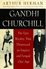 Gandhi & Churchill: The Epic Rivalry that Destroyed an Empire and Forged Our Age Kindle Edition