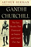 Gandhi & Churchill: The Epic Rivalry that Destroyed
